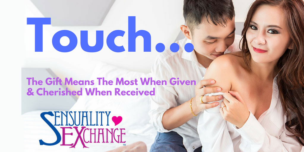 Touch... Means The Most When Given. Most Valued When Received