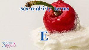Sexual Terminology - E