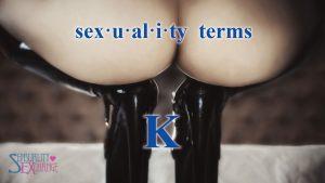 Sexual Terminology - K