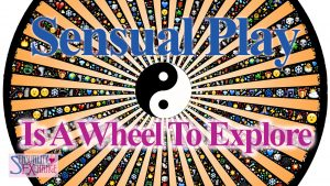 Sensual Play_Wheel-To-Explore
