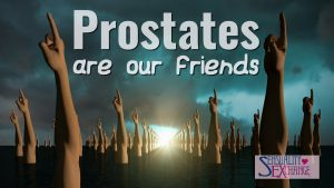 Prostates are our friends