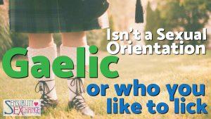 Gaelic Isn't a Sexual Orientation
